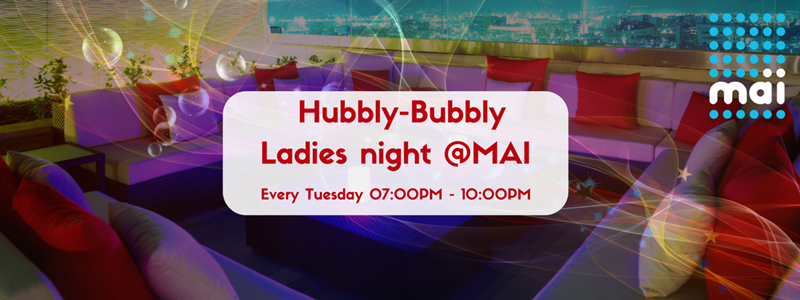 Hubbly-Bubbly Ladies Night @ Maї Café