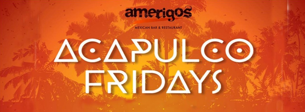 ACAPULCO FRIDAY BRUNCH @ Amerigos