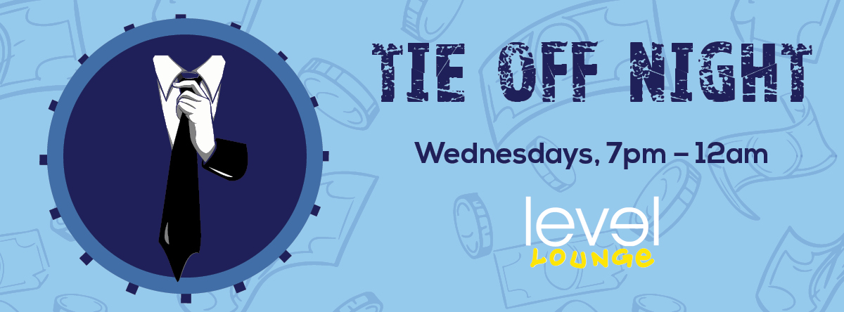 TIE OFF NIGHT @ Level Lounge