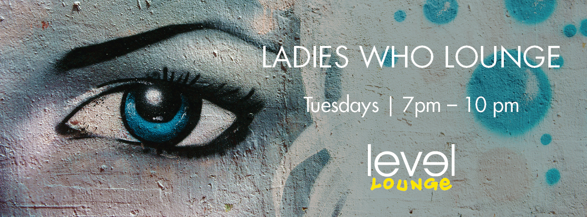 LADIES WHO LOUNGE @ Level Lounge