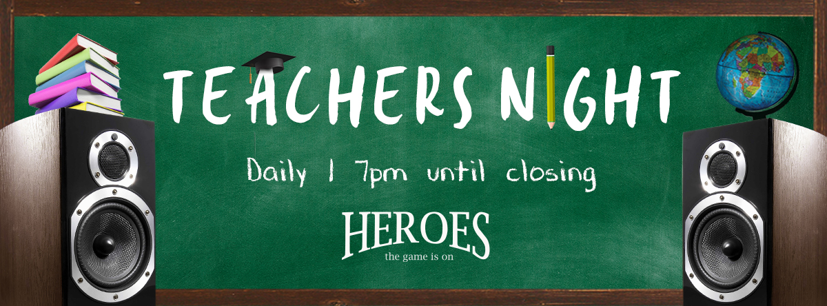 TEACHERS NIGHTS @ Heroes