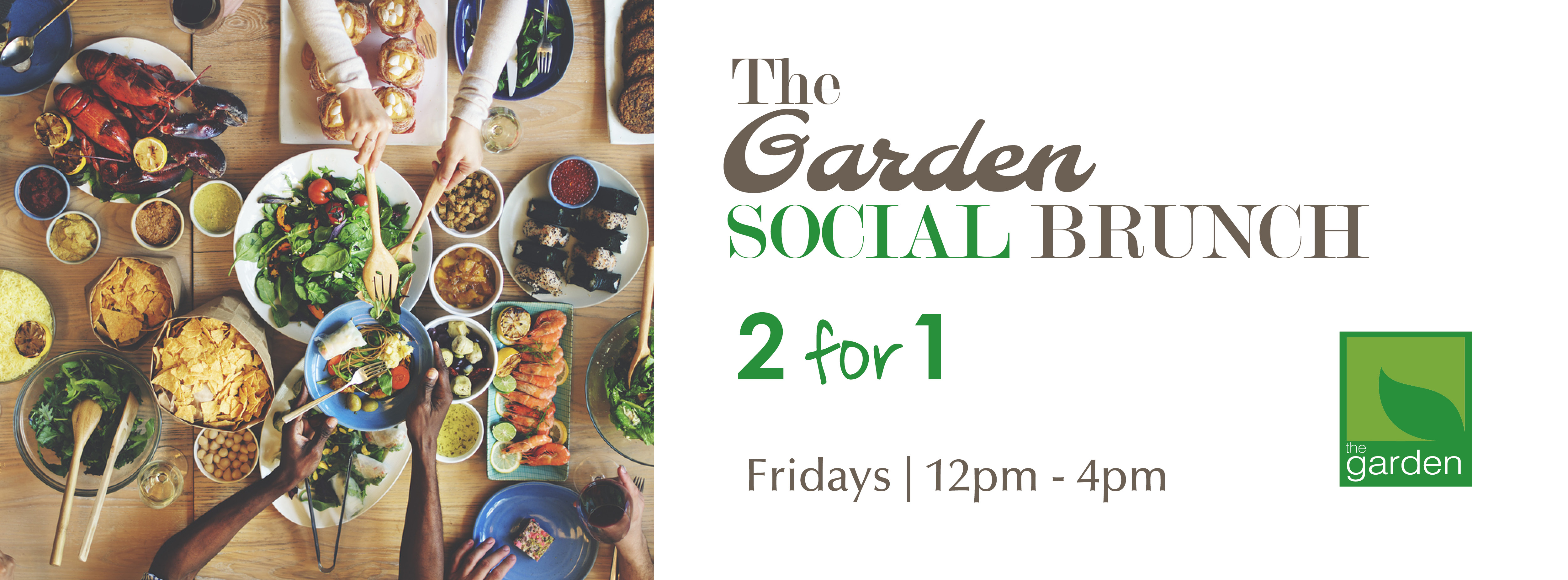2 for 1 THE GARDEN SOCIAL BRUNCH