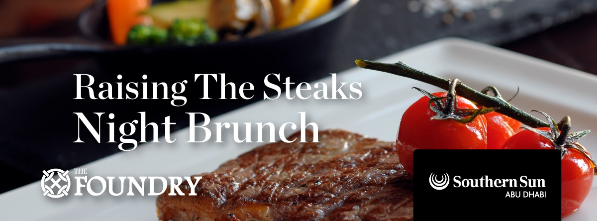 Raising The Steaks Evening Brunch @ The Foundry at Southern Sun Abu Dhabi